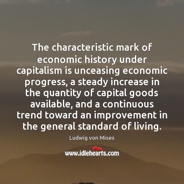 The characteristic mark of economic history under capitalism is unceasing economic progress, Capitalism Quotes Image