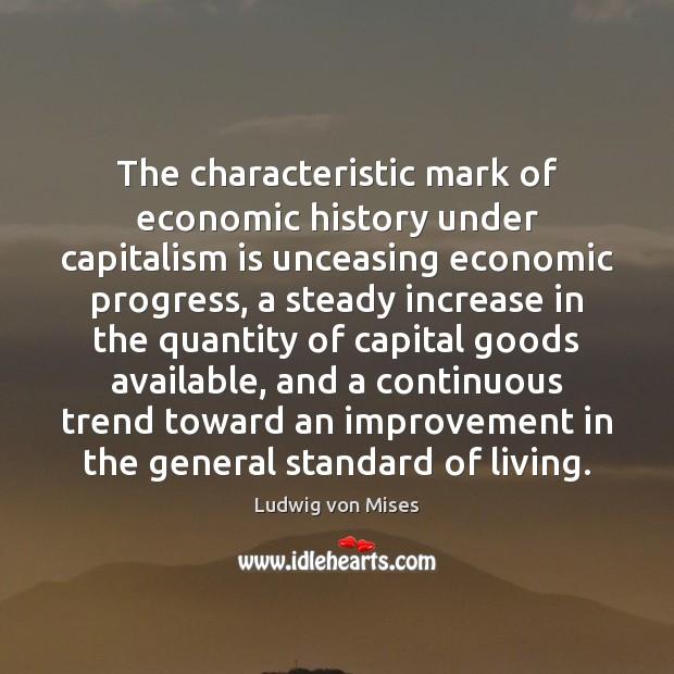 The characteristic mark of economic history under capitalism is unceasing economic progress, Capitalism Quotes Image