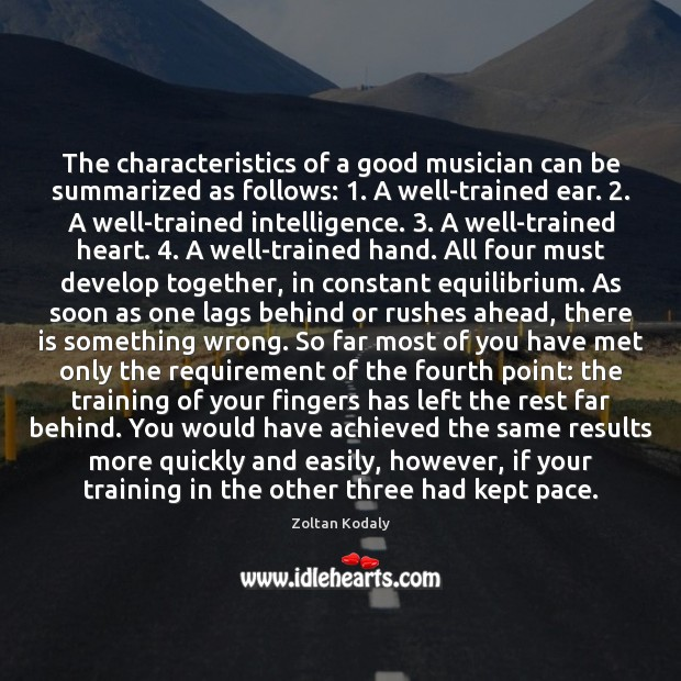 The characteristics of a good musician can be summarized as follows: 1. A Zoltan Kodaly Picture Quote