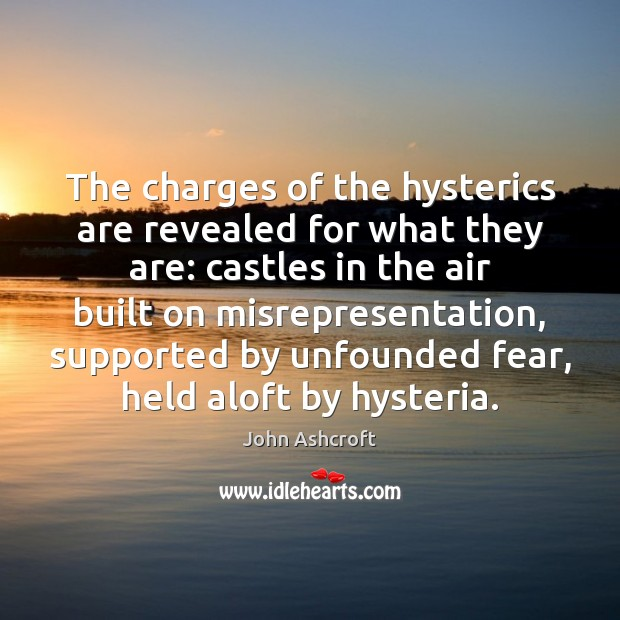 The charges of the hysterics are revealed for what they are: castles Image