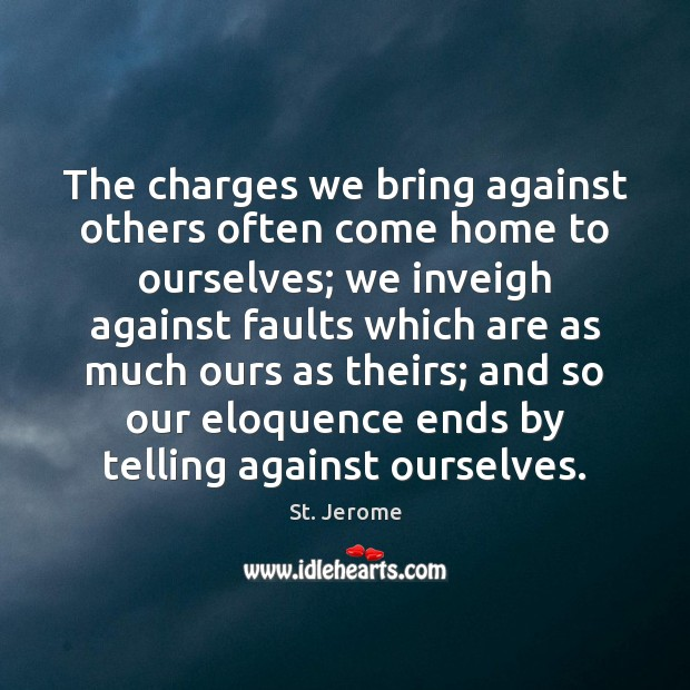 The charges we bring against others often come home to ourselves; we St. Jerome Picture Quote