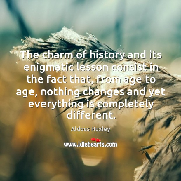 The charm of history and its enigmatic lesson consist in the fact that, from age to age Image