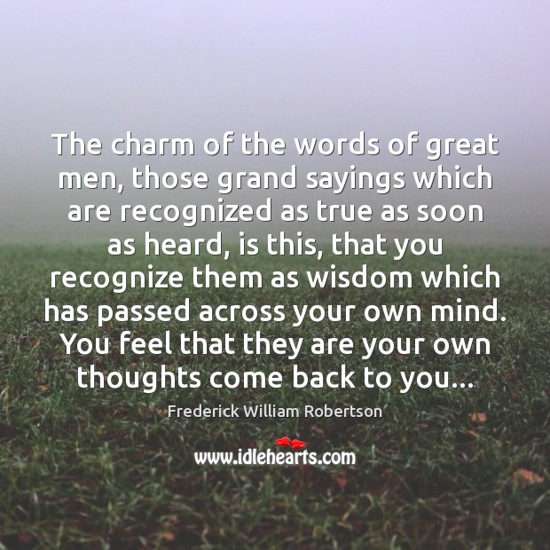 The charm of the words of great men, those grand sayings which Image