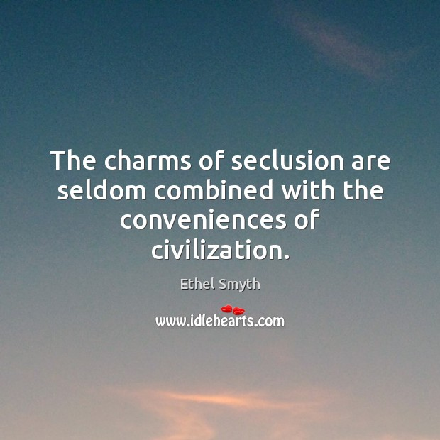 The charms of seclusion are seldom combined with the conveniences of civilization. Image