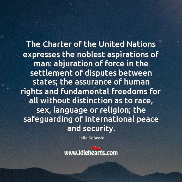The Charter of the United Nations expresses the noblest aspirations of man: Haile Selassie Picture Quote