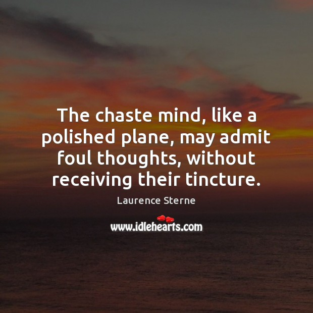 The chaste mind, like a polished plane, may admit foul thoughts, without Laurence Sterne Picture Quote