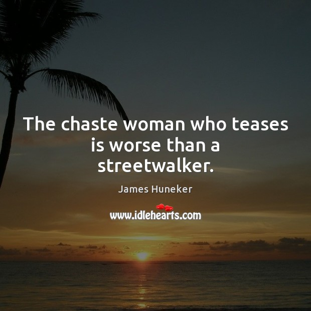 The chaste woman who teases is worse than a streetwalker. Image