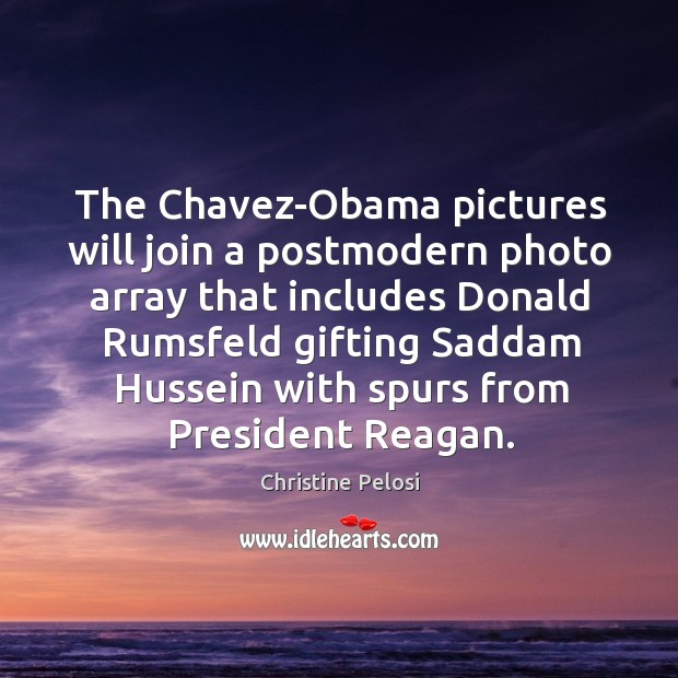 The chavez-obama pictures will join a postmodern photo array that includes donald Image