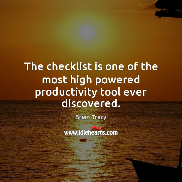 The checklist is one of the most high powered productivity tool ever discovered. Image