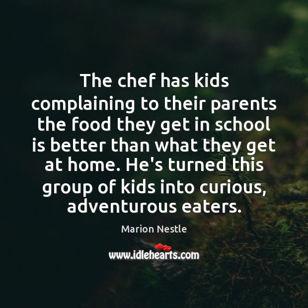 The chef has kids complaining to their parents the food they get Image