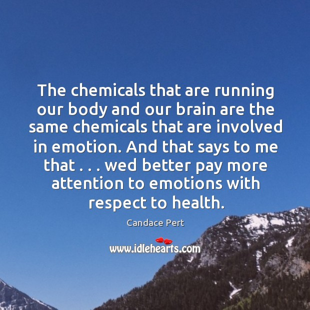 The chemicals that are running our body and our brain are the Image