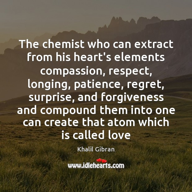 Image, The chemist who can extract from his heart's elements compassion, respect, longing,