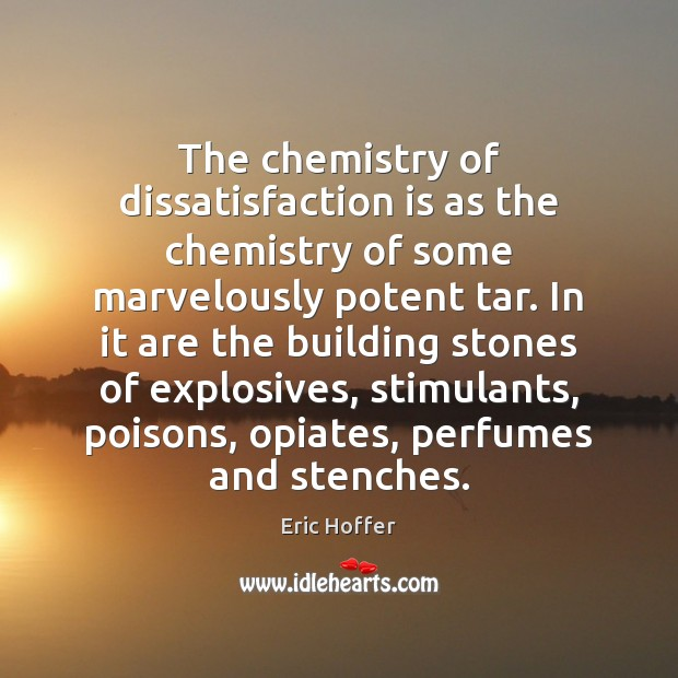 Image, The chemistry of dissatisfaction is as the chemistry of some marvelously potent