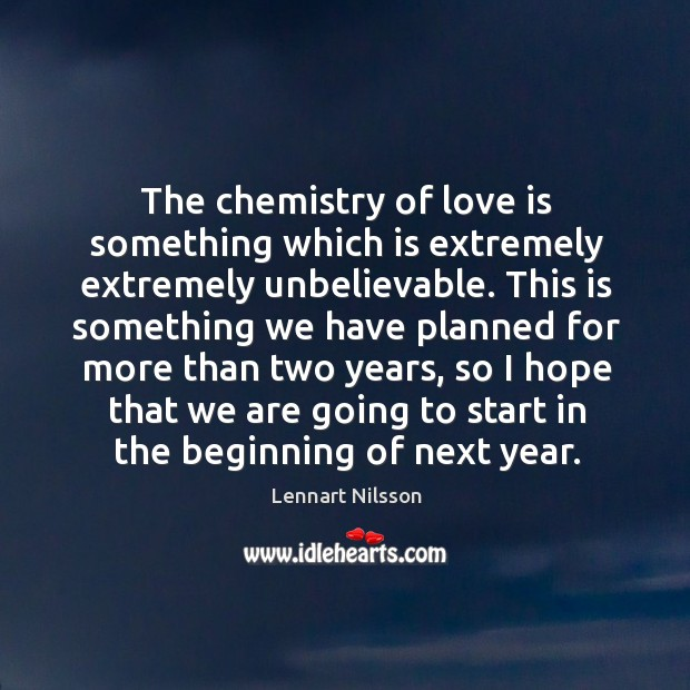 The chemistry of love is something which is extremely extremely unbelievable. Lennart Nilsson Picture Quote