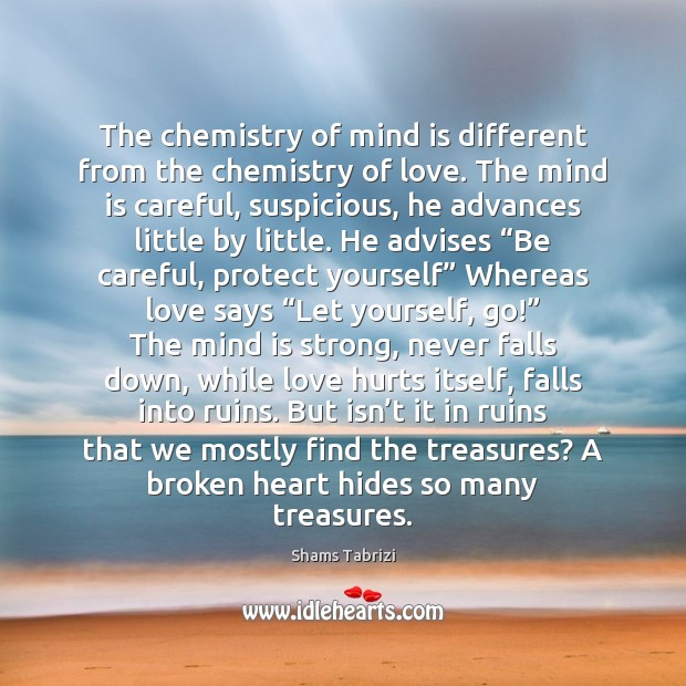 The chemistry of mind is different from the chemistry of love. The Love Hurts Quotes Image