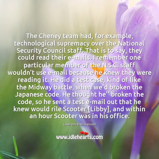 The Cheney team had, for example, technological supremacy over the National Security Image