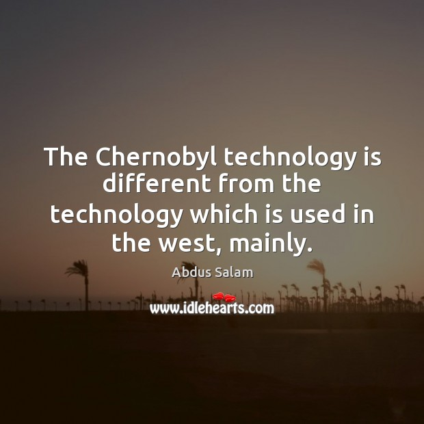 Image, The Chernobyl technology is different from the technology which is used in