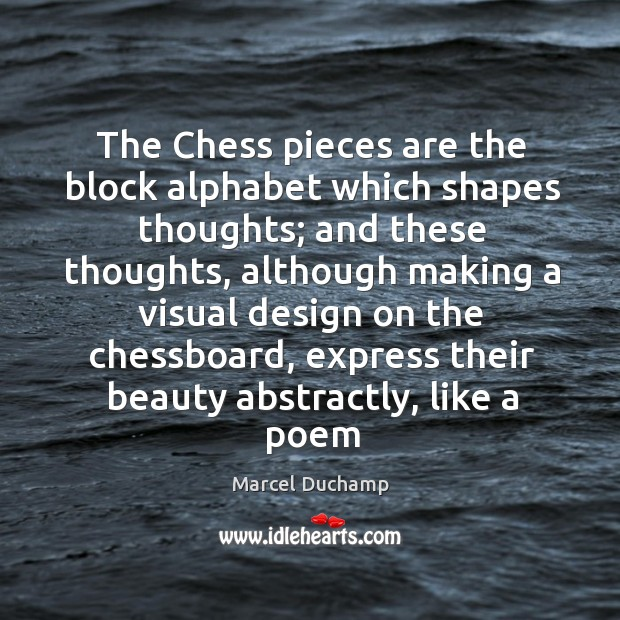 The Chess pieces are the block alphabet which shapes thoughts; and these Image