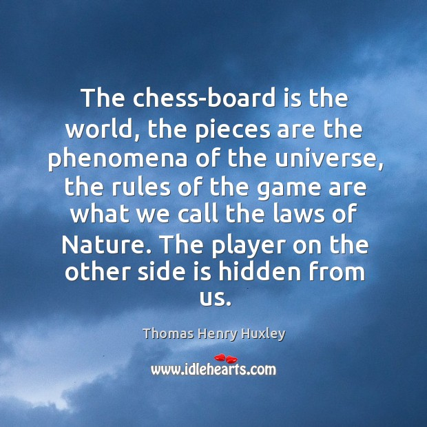 The chess-board is the world, the pieces are the phenomena of the universe Image