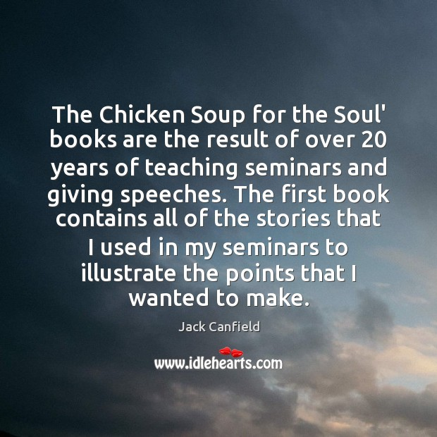 The Chicken Soup for the Soul' books are the result of over 20 Jack Canfield Picture Quote
