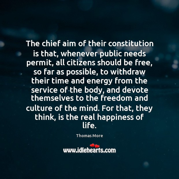 The chief aim of their constitution is that, whenever public needs permit, Thomas More Picture Quote