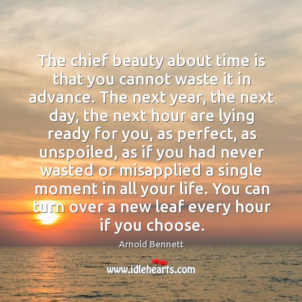 The chief beauty about time is that you cannot waste it in Arnold Bennett Picture Quote