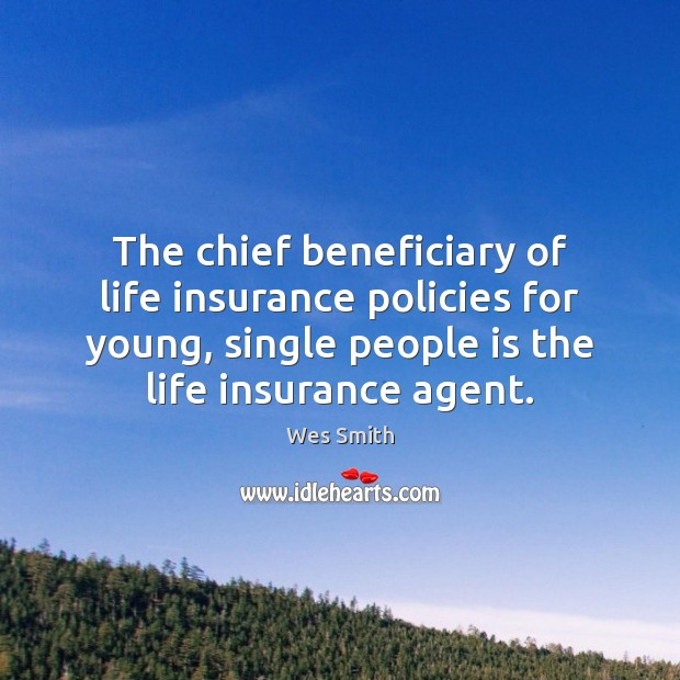 The chief beneficiary of life insurance policies for young, single people is Image