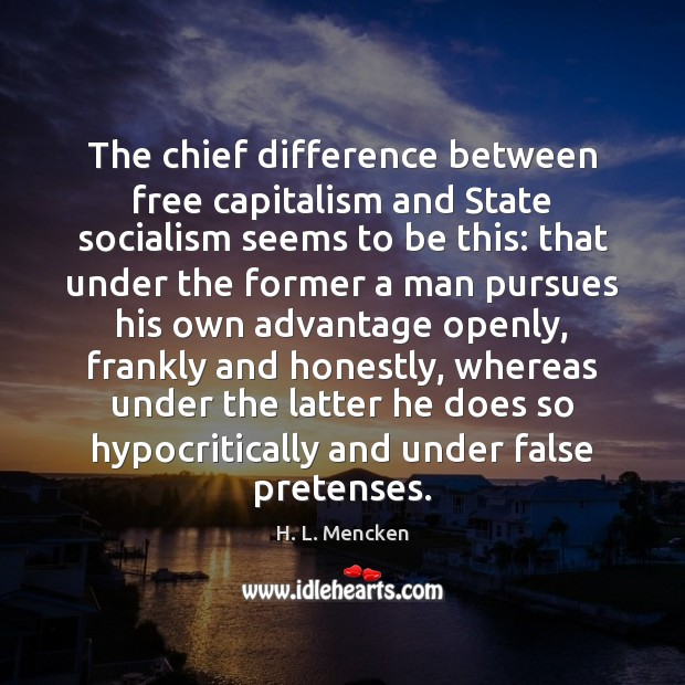 Image, The chief difference between free capitalism and State socialism seems to be