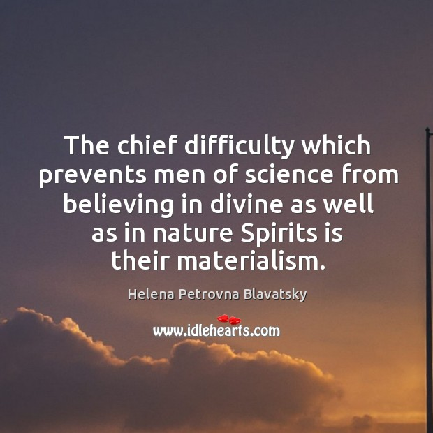 The chief difficulty which prevents men of science from believing in divine as well as Image