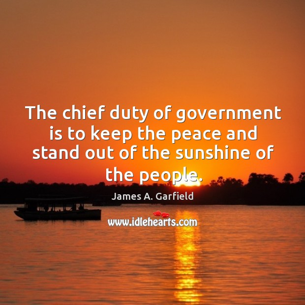 Image, The chief duty of government is to keep the peace and stand out of the sunshine of the people.