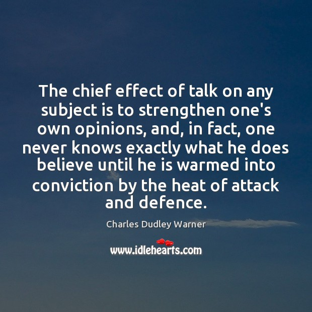 The chief effect of talk on any subject is to strengthen one's Charles Dudley Warner Picture Quote