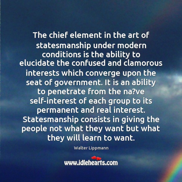 The chief element in the art of statesmanship under modern conditions is Image