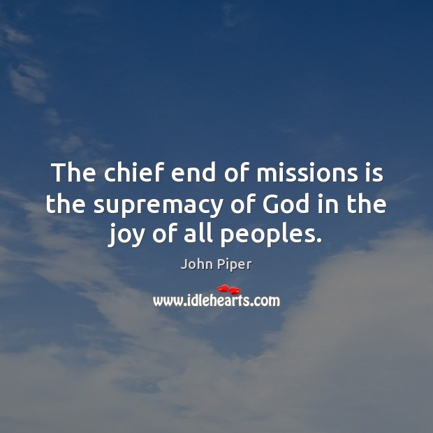 Image, The chief end of missions is the supremacy of God in the joy of all peoples.
