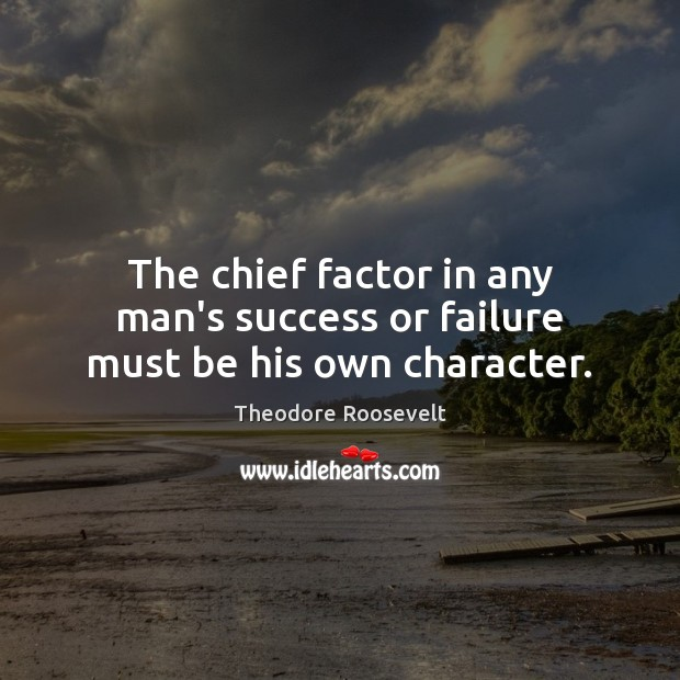 Image, The chief factor in any man's success or failure must be his own character.