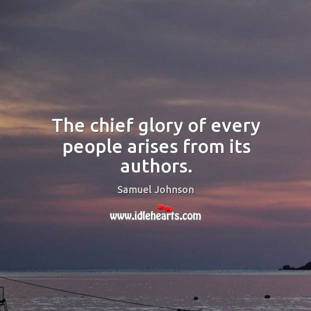 The chief glory of every people arises from its authors. Image