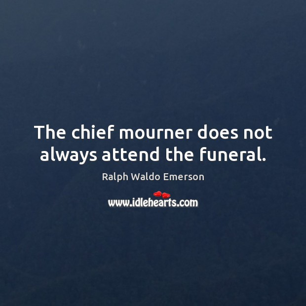 The chief mourner does not always attend the funeral. Image