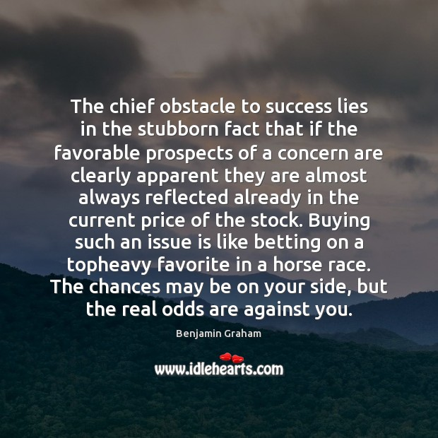 The chief obstacle to success lies in the stubborn fact that if Benjamin Graham Picture Quote
