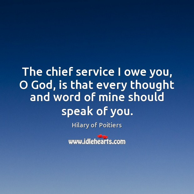 Image, The chief service I owe you, O God, is that every thought