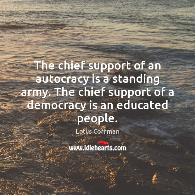 The chief support of an autocracy is a standing army. The chief Democracy Quotes Image
