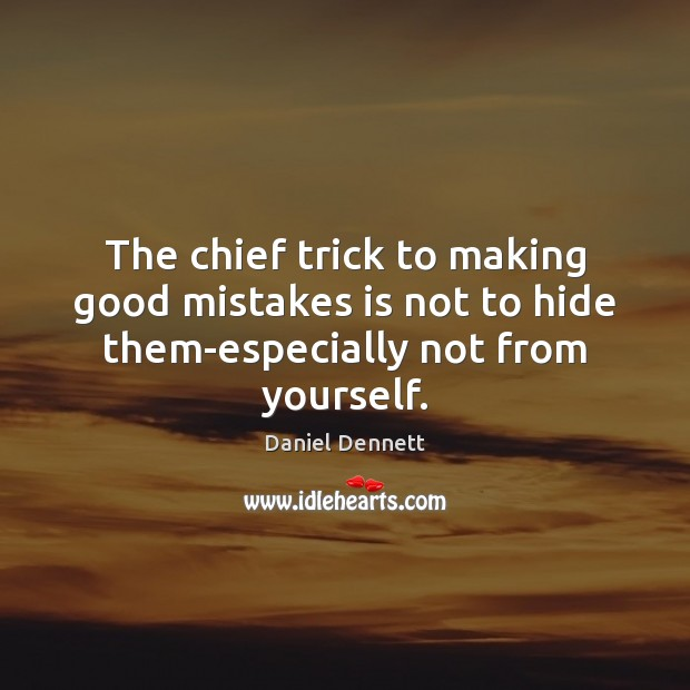 Image, The chief trick to making good mistakes is not to hide them-especially not from yourself.