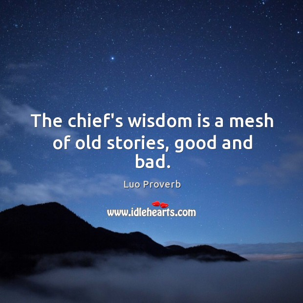 Image, The chief's wisdom is a mesh of old stories, good and bad.