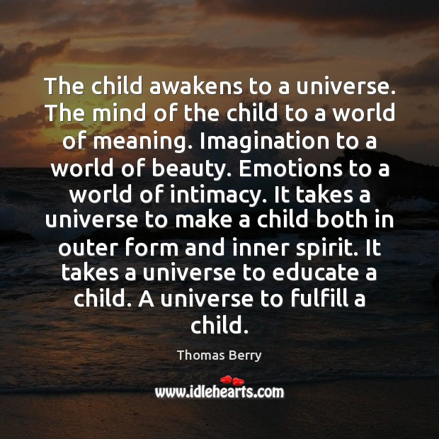 The child awakens to a universe. The mind of the child to Image