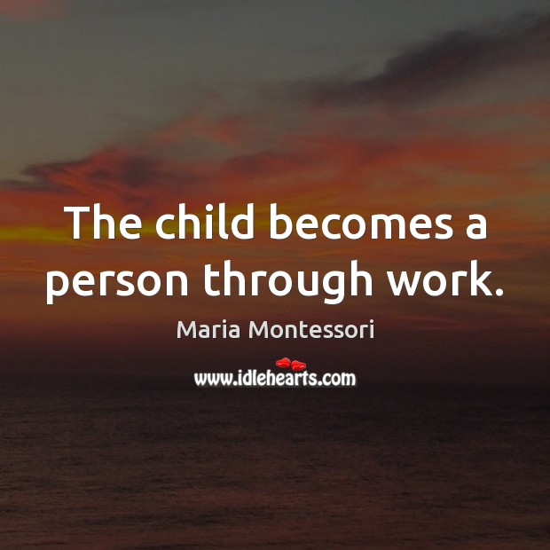 The child becomes a person through work. Image