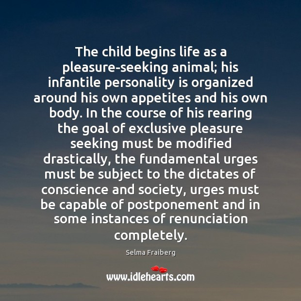 Image, The child begins life as a pleasure-seeking animal; his infantile personality is