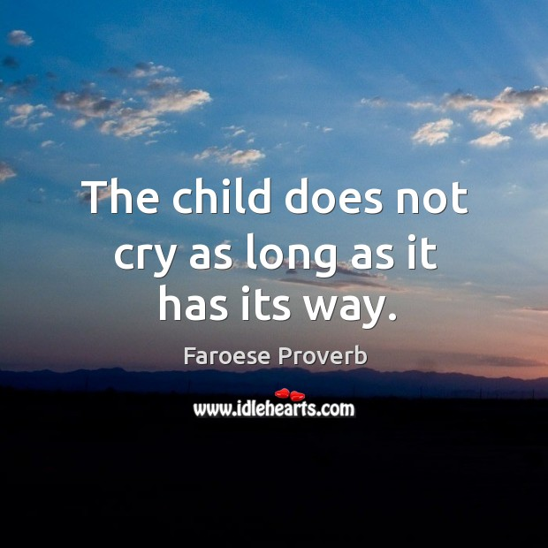 The child does not cry as long as it has its way. Faroese Proverbs Image