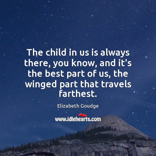 The child in us is always there, you know, and it's the Elizabeth Goudge Picture Quote