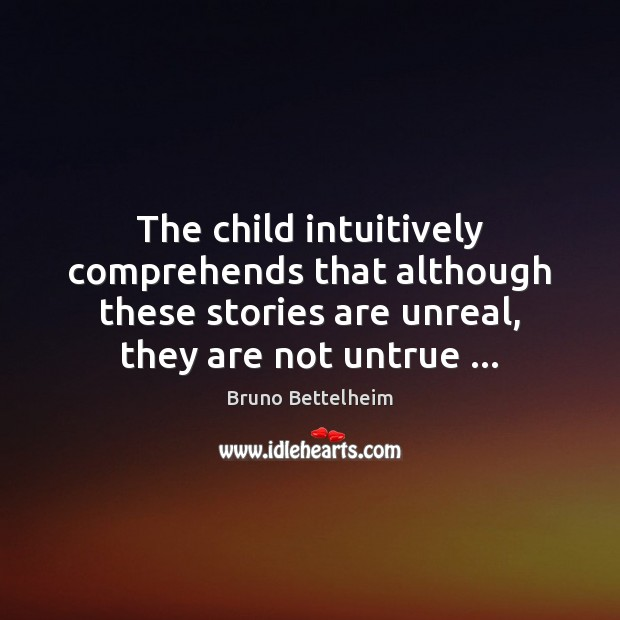 The child intuitively comprehends that although these stories are unreal, they are Image