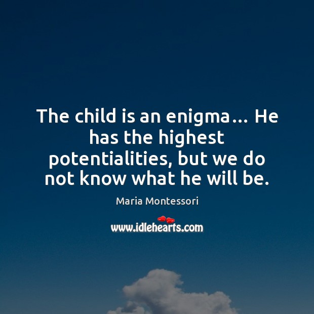 Image, The child is an enigma… He has the highest potentialities, but we