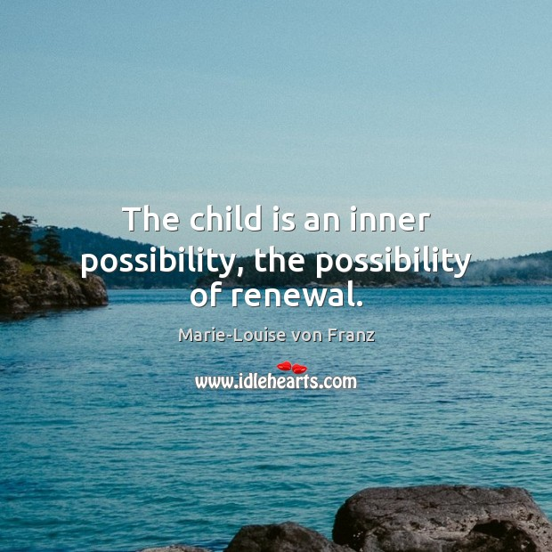 The child is an inner possibility, the possibility of renewal. Image