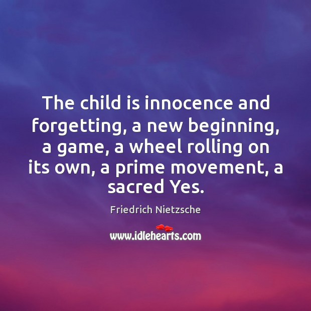 The child is innocence and forgetting, a new beginning, a game, a Image